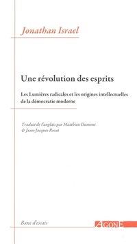 Une révolution des esprits: Lumières radicales et les origines intellectuelles de la démocratie…