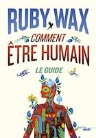 Comment être humain: Le Guide