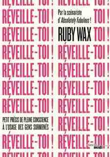 REVEILLE-TOI!: PETIT PRÉCIS DE PLEINE CONSCIENCE À L'USAGE DES GENS SURMENÉS! de Ruby Wax