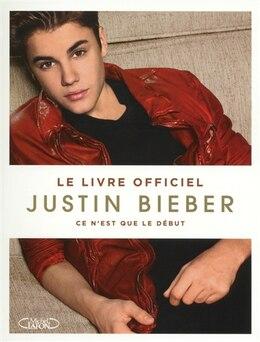 Book JUSTIN BIEBER -CE N'EST QUE LE DEBUT by Justin Bieber