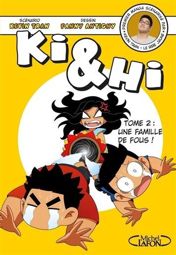 Ki et Hi 02 Une famille de fous! de Kevin Tran