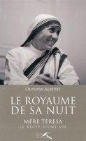 Le royaume de sa nuit: Mère Teresa, le roman d'une vie
