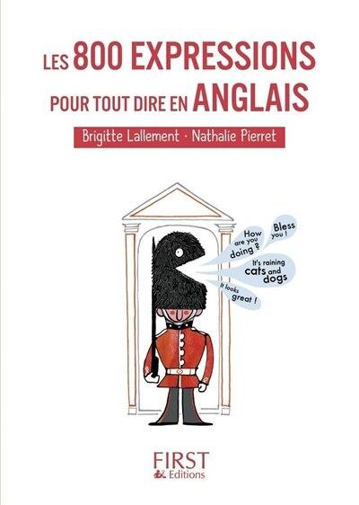 800 EXPRESSIONS POUR TOUT DIRE..ANGLAIS de Brigitte Lallement