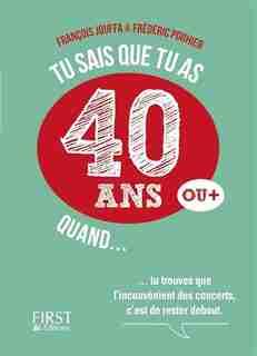 TU SAIS QUE TU AS 40 ANS QUAND... de FREDERIC POUHIER