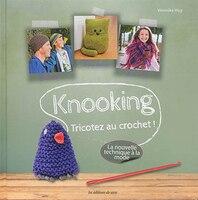 Knooking : Tricotez Au Crochet !