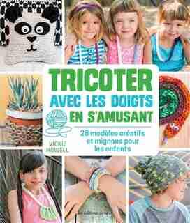 Tricoter Avec Les Doigts En S'amusant by Vickie Howell