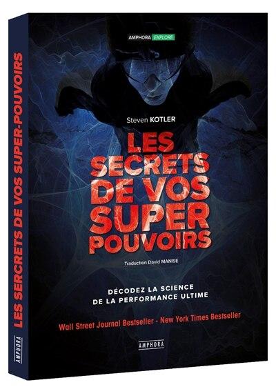 LES SECRETS DE VOS SUPERS POUVOIRS by Steven Kotler