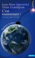 C'EST MAINTENANT !. 3 ANS POUR SAUVER LE MONDE !