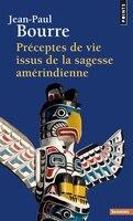 Préceptes de vie issus de la sagesse amérindienne [nouvelle édition]