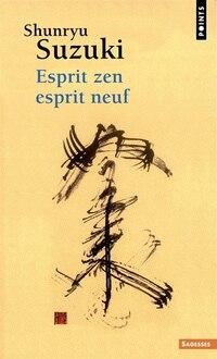 Esprit zen, esprit neuf [nouvelle édition]