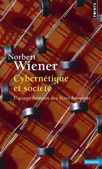 Cybernétique et société: Usage humain des êtres humains (L')