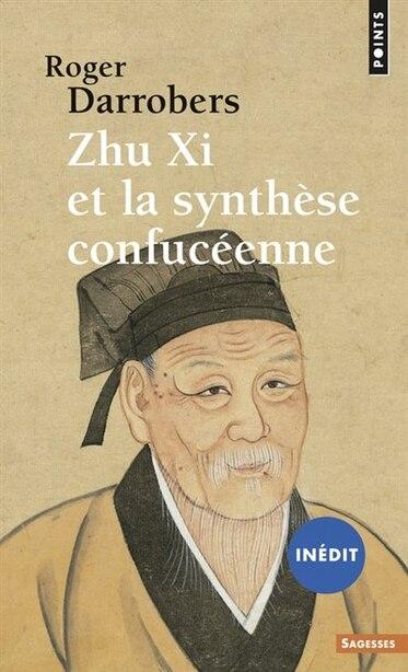 Zhu Xi et la synthèse confucéenne by Roger Darrobers