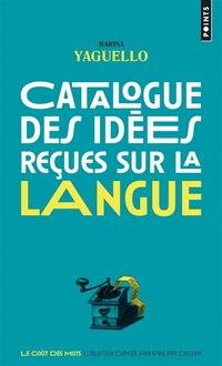 Catalogue des idées reçues sur la langue [nouvelle édition]