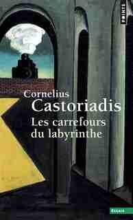 Carrefours du labyrinthe, t. 01 [nouvelle édition] by Cornelius Castoriadis