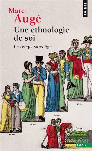 Une ethnologie de soi: Temps sans âge (Le) by Marc Augé