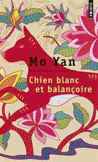CHIEN BLANC ET BALANÇOIRE de MO YAN