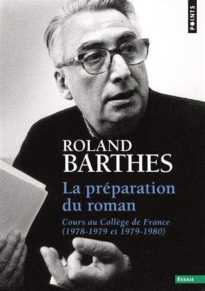 LA PREPARATION DU ROMAN. COURS AU COLLEGE DE FRANCE (1978-1979 ET 1979-1980) de Roland Barthes