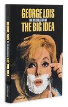 George Lois: The Big Idea: On Creating the Big Idea