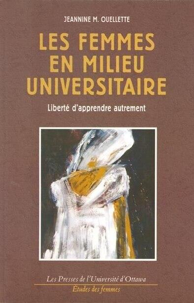Les femmes en milieu universitaire: liberté d'apprendre...: Liberté d'apprendre autrement by Jeannine M. Ouellete