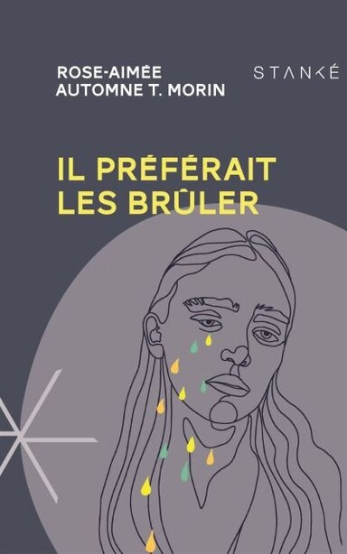 IL PRÉFÉRAIT LES BRÛLER by ROSE-AIMÉE AUTOMNE T. MORIN