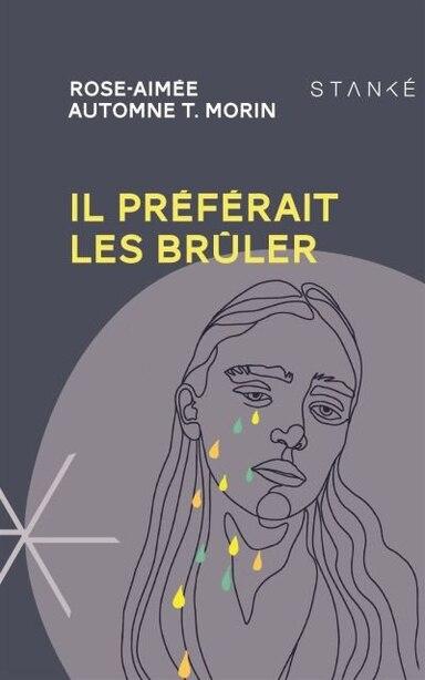 IL PRÉFÉRAIT LES BRÛLER de ROSE-AIMÉE AUTOMNE T. MORIN
