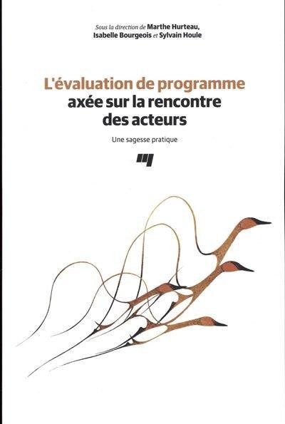L'évaluation de programme axée sur la rencontre des acteurs by Marthe Hurteau