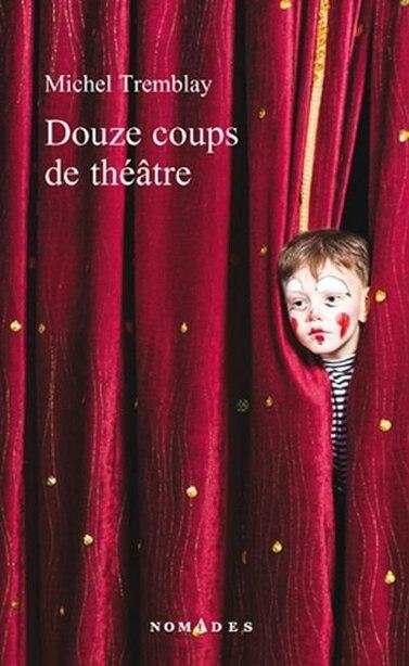 Douze coups de théâtre de Michel Tremblay