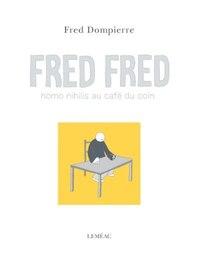 Fred Fred homo nihilis au café du coin