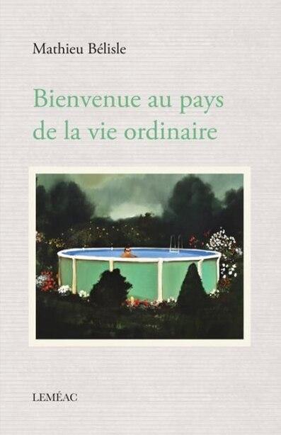 Bienvenue au pays de la vie ordinaire by Mathieu Bélisle