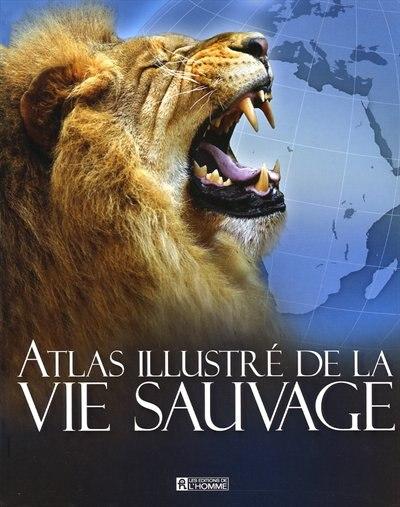 ATLAS ILLUSTRE DE LA VIE SAUVAGE by COLLECTIF