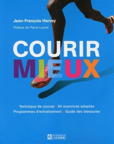 Courir mieux: De la tête aux pieds by Jean-François Harvey