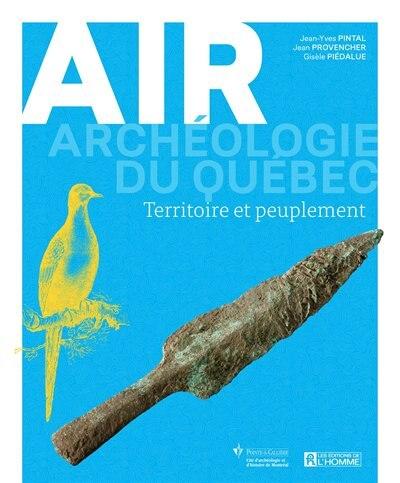 Archéologie du Québec tome 1 Air Territoire et peuplement by Gisèle Piédalue