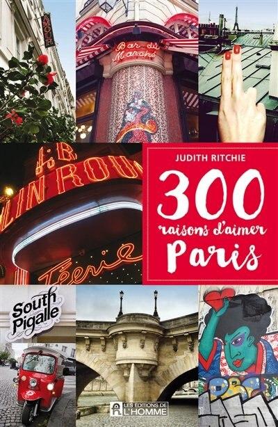 300 raisons d'aimer Paris de Judith Ritchie
