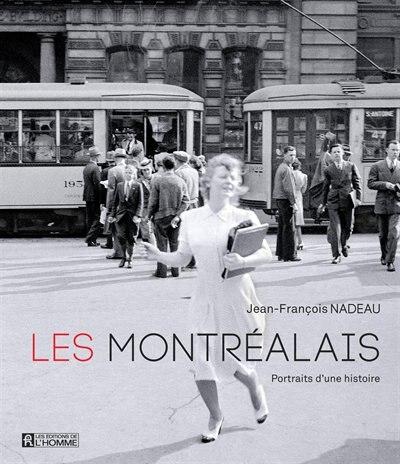 Les Montrealais Une Histoire En Images Livre De Jean Francois Nadeau Couverture Rigide Www Chapters Indigo Ca