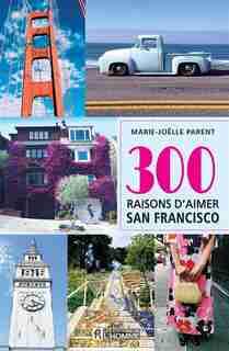 300 raisons d'aimer San Francisco by Marie Joëlle Parent