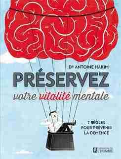 Préservez votre vitalité mentale by Antoine Hakim