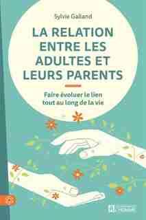 La relation entre les adultes et leurs parents: Faire évoluer le lien tout au long de la vie by Sylvie Galland