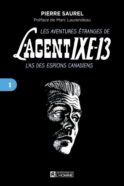 LES AVENTURES ÉTRANGES DE L'AGENT IXE-13 L'AS DES ESPIONS CANADIENS TOME 1 by Pierre Saurel