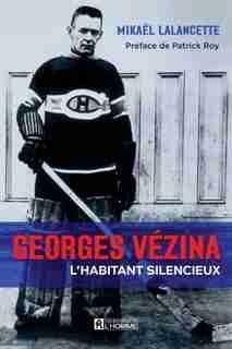 GEORGES VÉZINA, L'HABITANT SILENCIEUX de Mikael Lalancette