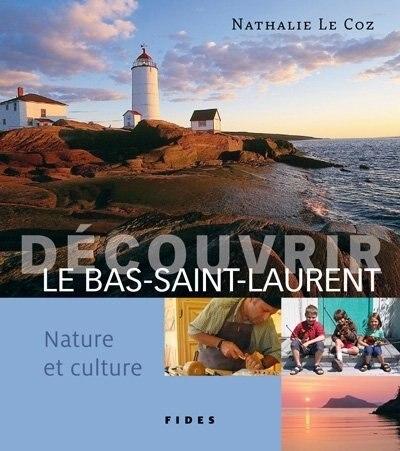 DÉCOUVRIR LE BAS-SAINT-LAURENT by NATHALIE LE COZ