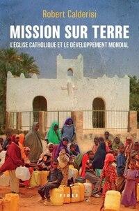 Mission sur terre: L'église catholique et le développement mondial