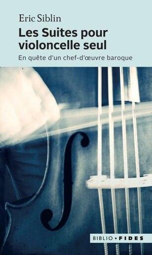 Les suites pour violoncelle seul by Eric Siblin