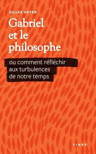 Gabriel et le philosophe : ou comment réfléchir aux turbulances de notre temps by Gilles Voyer