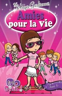 Go Girl Les anges gardiennes tome 6 amies pour la vie