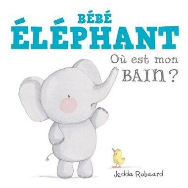 Bébé éléphant Où est mon bain? by Jedda Robaard