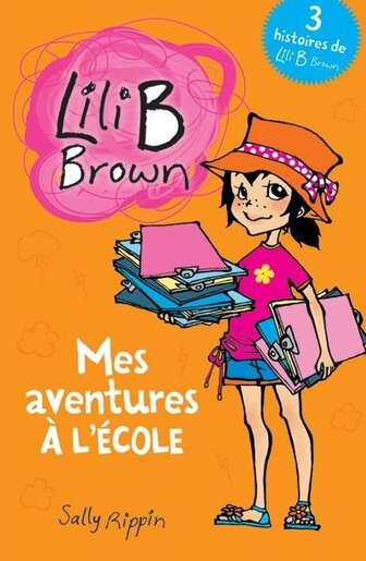 Lili B. Brown Mes aventures à l'école by Sally Rippin