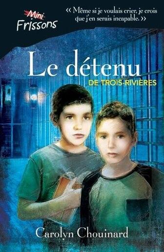 MINI-FRISSONS Le détenu de Trois-Rivières by Carolyn Chouinard