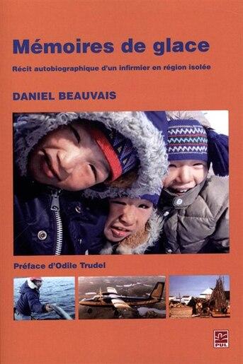 Mémoires De Glace :  Récit Autobiographique D'un Infirmier En Ré by Daniel Beauvais