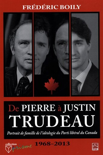 De Pierre À Justin Trudeau by Frédéric Boily