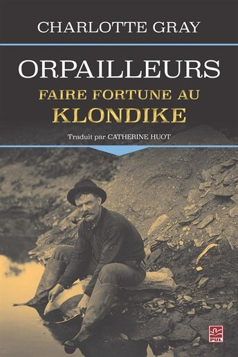 Orpailleurs : Faire fortune au Klondike by Charlotte Gray
